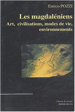 Enrico Pozzi - Les Magdaléniens : Art, civilisations, modes de vie, environnements