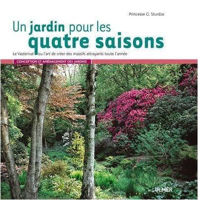 Greta Sturdza - Un jardin pour les quatre saisons : Le Vasterival ou l'art de créer des massifs attrayants toute l'année