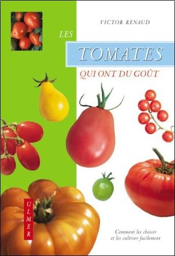 Victor Renaud - Les tomates qui ont du goût : Comment les choisir et les cultiver facilement