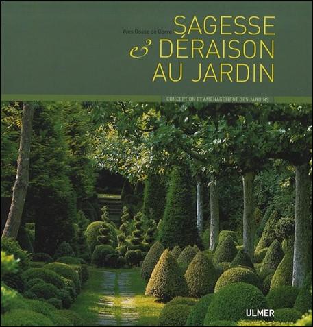 Yves Gosse de Gorre - Sagesse et déraison au jardin