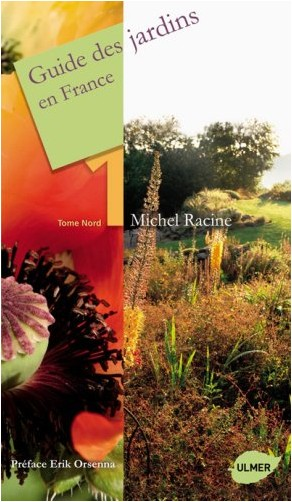 Michel Racine - Guide des jardins en France : Tome 1, Nord