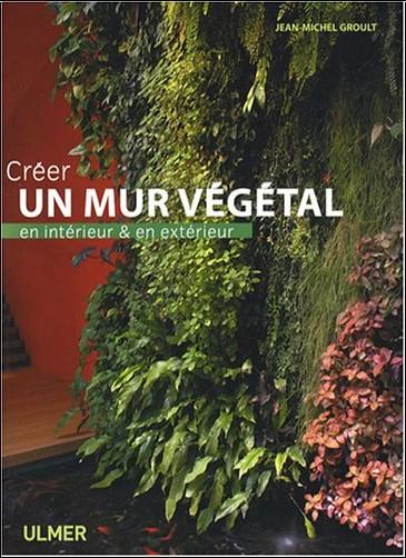 Jean-Michel Groult - Créer un mur végétal en intérieur et en extérieur
