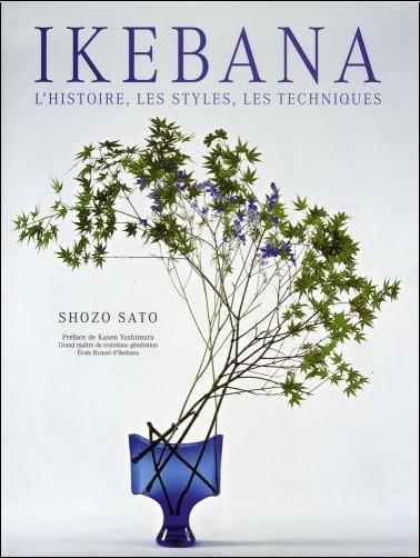 Shozo Sato - Ikebana : L'histoire, les styles, les techniques