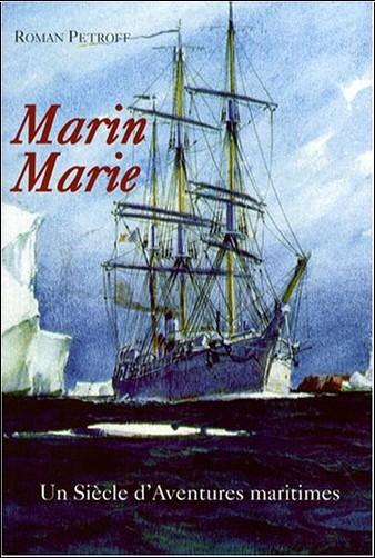 Roman Petroff - Marin Marie : Un siècle d'aventures maritimes (1901-1987)