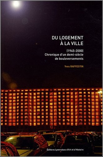 Yves RAFFESTIN - Du logement à la ville (1945-2000) Chronique d'un demi-siècle de bouleversements