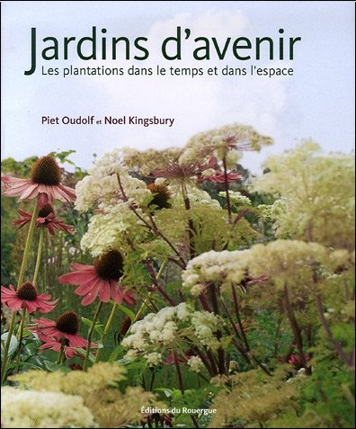 Piet Oudolf - Jardins d'avenir : Les plantations dans le temps et dans l'espace