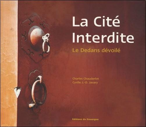 Charles Chauderlot - La Cité interdite : Le Dedans dévoilé