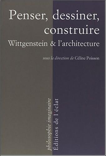 Céline Poisson - Penser, dessiner, construire : Wittgenstein et l'architecture