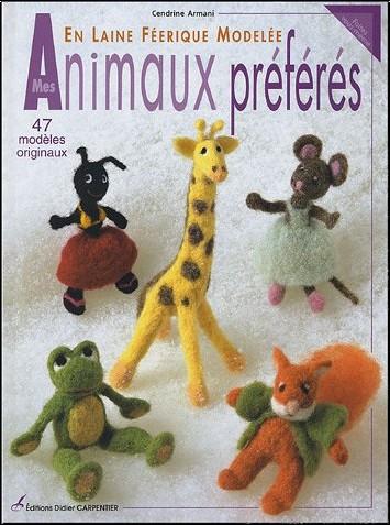 Cendrine Armani- Cendrine - Mes animaux préférées en laine féerique modelée