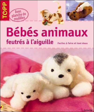Frechverlag - Bébés animaux feutrés à l'aiguille