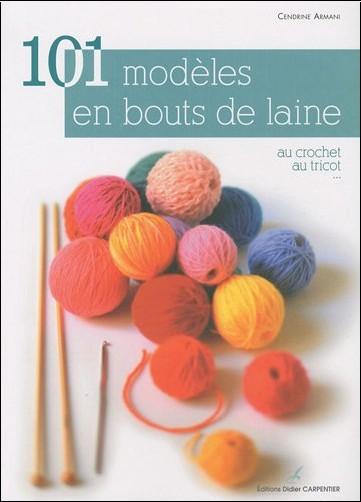 Cendrine Armani - 101 modèles en bout de laine : Au crochet, au tricot...