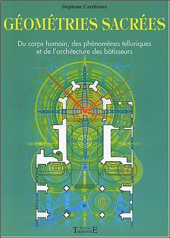 Stéphane Cardinaux - Géométries sacrées : Du corps humain, des phénomènes telluriques et de l'architecture des bâtisseurs