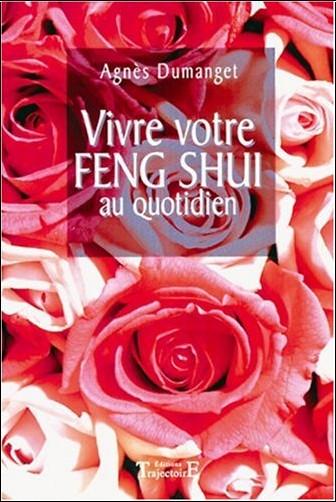 Agnès Dumanget - Vivre votre Feng Shui au quotidien