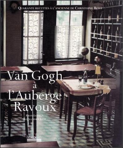Fred Leeman - Van Gogh à l'auberge Ravoux : Quarante recettes à l'ancienne de Christophe Bony
