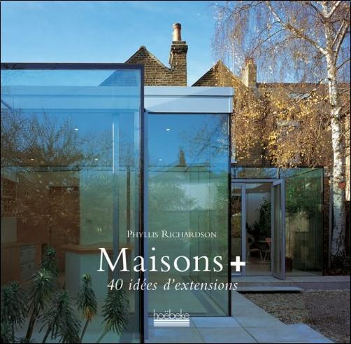 Phyllis Richardson - Maisons plus : 40 Idées d'extensions