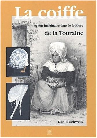 Daniel Schweitz - La coiffe et son imaginaire dans le folklore de la Touraine