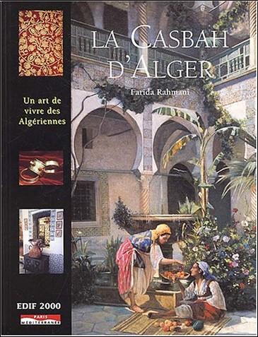 Farida Rahmani - La Casbah d'Alger ou l'art de vivre des Algériennes