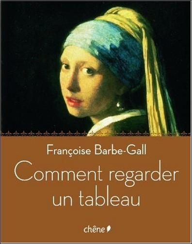 Françoise Barbe-Gall - Comment regarder un tableau