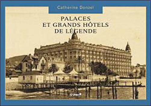 Catherine Donzel - Palaces et grands hôtels de légende