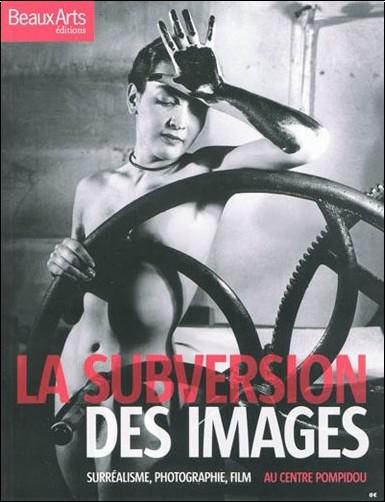 Claude Pommereau - La subversion des images : Surréalisme, photographie, film au Centre Pompidou