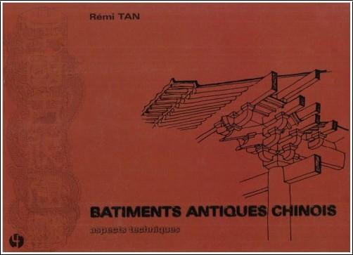 Rémi Tan - Bâtiments antiques chinois: aspects techniques