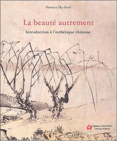 Florence Hu-Sterk - La beauté autrement : Introduction à l'esthétique chinoise
