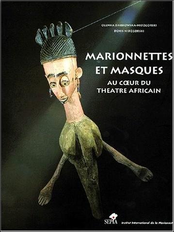 Olenka Darkowska-Nidzgorski ; Denis Nidzgorski - Marionnettes et masques au coeur du théâtre africain