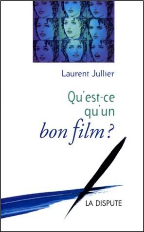 Laurent Jullier - Qu'est-ce qu'un bon film ?