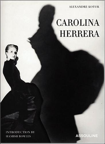 Alexandra Kotur - Carolina Herrera : Portrait of a Fashion Icon, édition en anglais
