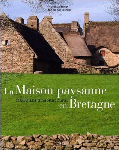 Noël-Yves Tonnerre - Maison Paysanne en Bretagne 2500ans d'Habitat Rural