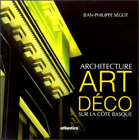 Jean-Philippe Ségot - Architecture Art Déco sur la côte Basque