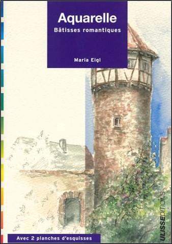 Maria Eigl - Aquarelle : Bâtisses romantiques