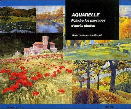 Hazel Harrison - Comment peindre des paysages à l'aquarelle : De la photographie à l'aquarelle en six étapes simples