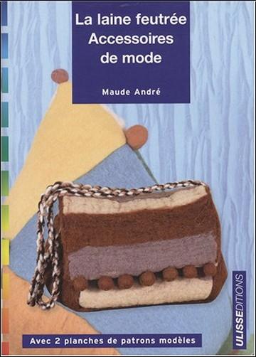 Maude André - La laine feutrée : Accessoires de mode