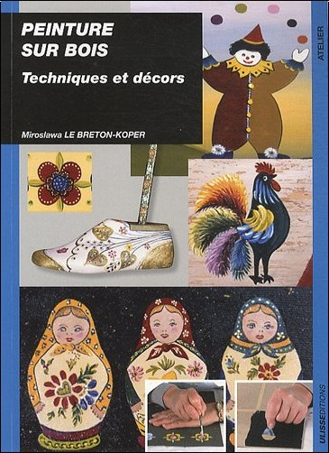 peinture sur bois techniques et d cors miroslawa le breton koper livres. Black Bedroom Furniture Sets. Home Design Ideas