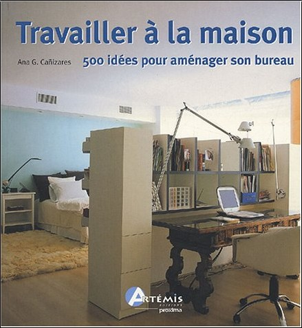 travailler la maison 500 id es pour am nager son bureau antonio canizares livres. Black Bedroom Furniture Sets. Home Design Ideas