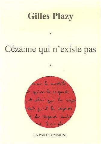 Gilles Plazy - Cézanne qui n'existe pas