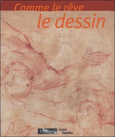 Philippe-Alain Michaud - Comme le rêve le dessin : Dessins italiens des XVIe et XVIIe siècles du Musée du Louvre ; Dessins contemporains du Centre Pompidou
