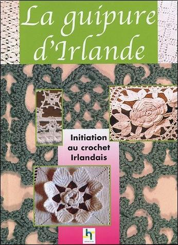 Anonyme - La guipure d'Irlande : Le crochet irlandais, prestigieuses dentelles