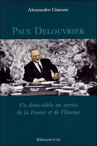 Alessandro Giacone - Paul Delouvrier : Un demi-siècle au service de la france et de l'Europe