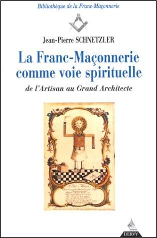 Jean-Pierre Schnetzler - La Franc-maçonnerie comme voie spirituelle : De l'artisan au grand architecte