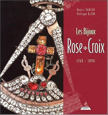 Robert Vanloo - Les Bijoux Rose-Croix, 1760-1890