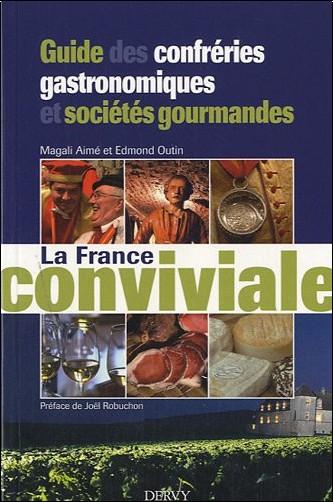 Magali Aimé - La France conviviale : Guide des confréries gastronomiques et sociétés gourmandes