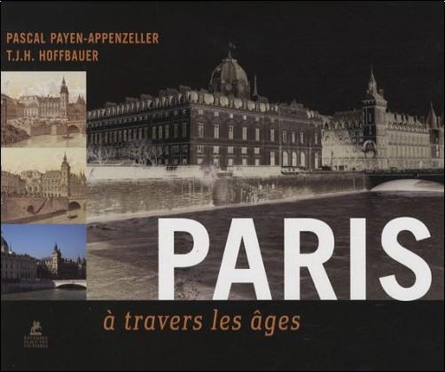 Pascal Payen-Appenzeller - Paris à travers les âges
