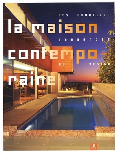 Michael Webb - La Maison contemporaine : Les nouvelles tendances du design