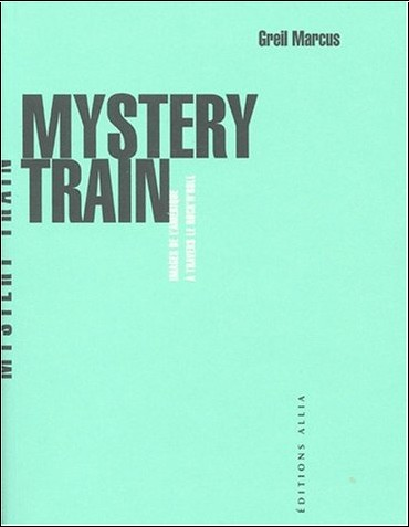 Greil Marcus - Mystery train