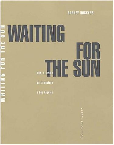 Barney Hoskins - Waiting for the Sun : Une histoire de la musique à Los Angeles