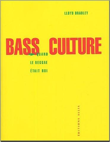 Lloyd Bradley - Bass Culture : Quand le Reggae était roi