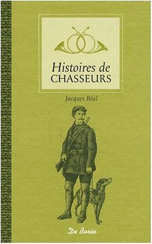 Beal Jacques - Histoires de Chasseurs