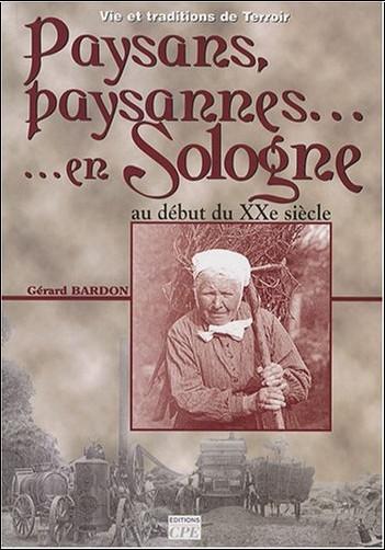 Gérard Bardon - Paysans, paysannes de Sologne : Au début du XXe siècle